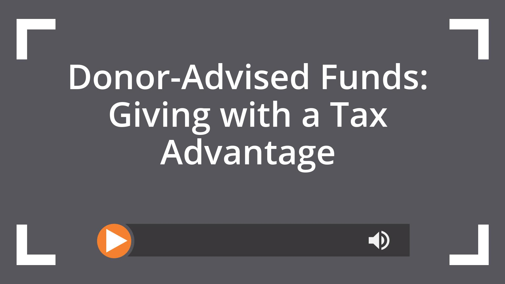 Donor-Advised Funds: Giving with a Tax Advantage